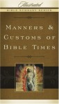 Manners & Customs of Bible Times (Illustrated Bible Summary Series) - Holman Reference Editorial Staff