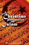 A Christian Perspective of Islam - J.L. Williams