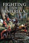 Fighting for America: The Struggle for Mastery in North America, 1519-1871 - Jeremy Black