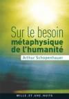 Sur le besoin métaphysique de l'humanité (La Petite Collection) (French Edition) - Arthur Schopenhauer, Christophe Salaün