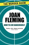 How to Live Dangerously - Joan Fleming