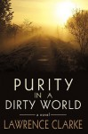 Purity in a Dirty World - Lawrence Clarke