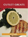 Cutlet Greats: Delicious Cutlet Recipes, the Top 76 Cutlet Recipes - Jo Franks