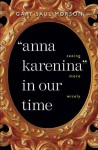 """Anna Karenina"" in Our Time: Seeing More Wisely - Gary Saul Morson"