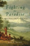 Fighting for Paradise: A Military History of the Pacific Northwest - Kurt R. Nelson