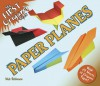 My First Origami Book -- Paper Planes: With 24 Sheets of Origami Paper! - Nick Robinson