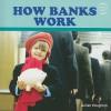 How Banks Work - Gillian Houghton