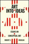 Art Into Ideas: Essays on Conceptual Art - Robert C. Morgan