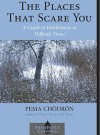 The Places That Scare You: A Guide to Fearlessness in Difficult Times - Pema Chödrön