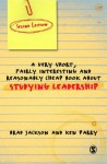 A Very Short Fairly Interesting and Reasonably Cheap Book About Studying Leadership (Very Short, Fairly Interesting & Cheap Books) - Brad Jackson, Ken Parry