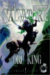 The Orc King (Forgotten Realms: Transitions, #1; Legend of Drizzt, #17) - R.A. Salvatore, Mark Bramhall