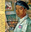 Henry Sugimoto: Painting an American Experience - Kristine Kim, Emily Anderson, Karin Higa, Lawrence M. Small