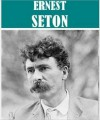 The Essential Ernest Thompson Seton Collection - Ernest Thompson Seton