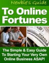 """""""Newbie's Guide To Online Fortunes"""" - The Simple And Easy Guide To Starting Your Very Own Online Business ASAP! AAA+++ - Manuel Ortiz Braschi"""