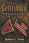 After Gettysburg: Cavalry Operations in the Eastern Theater July 14, 1863 to December 31, 1863. - Robert J. Trout