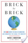 Brick by Brick: How LEGO Rewrote the Rules of Innovation and Conquered the Global Toy Industry - David Robertson, Bill Breen