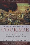 The Bloody Crucible of Courage: Fighting Methods and Combat Experience of the American Civil War. Brent Nosworthy - Brent Nosworthy