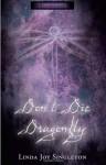 Don't Die, Dragonfly - Linda Joy Singleton