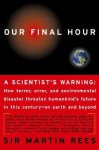 Our Final Hour: A Scientist's warning - How Terror, Error, and Environmental Disaster Threaten Humankind's Future in This Century — On Earth and Beyond - Martin J. Rees