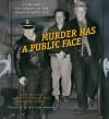 Murder Has a Public Face: Crime and Punishment in the Speed Graphic Era - Larry Millett, William Swanson