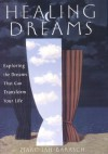 Healing Dreams: Exploring the Dreams That Can Transform Your Life - Marc Barasch