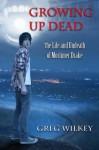 Growing Up Dead (Volume 1) - Greg Wilkey
