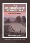 The Kingdom Where Nobody Dies: A John McIntire Mystery - Kathleen Hills, William Dufris