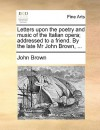Letters Upon the Poetry and Music of the Italian Opera; Addressed to a Friend. by the Late MR John Brown, .. - John Brown