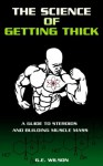 The Science Of Getting Thick: A Guide To Steroids And Building Muscle Mass - Gary Wilson