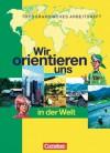 Wir orientieren uns in der Welt: Arbeitsheft - Otto Berger, Peter Fischer
