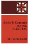Divine Election - G.C. Berkouwer, Hugo Bekker
