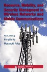 Resource, Mobility, and Security Management in Wireless Networks and Mobile Communications - Yan Zhang