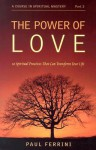 The Power of Love: 10 Spiritual Practices That Can Transform Your Life - Paul Ferrini