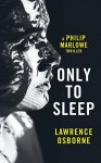 Only to Sleep: A Philip Marlowe Thriller - Lawrence Osborne