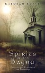Spirits of the Bayou: Sanctuaries, Cemeteries and Hauntings (Louisiana's Sacred Places Book 2) - Billy Fountain, Todd Barselow, Deborah Burst