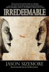 Irredeemable - Jason Sizemore