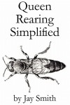 Queen Rearing Simplified - Jay Smith