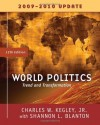 World Politics: Trends and Transformations, 2009-2010 Update Edition - Charles W. Kegley Jr., Shannon L. Blanton