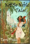 Not So Noble Tales - Terri Pray