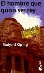 El Hombre Que Quiso Ser Rey - Rudyard Kipling