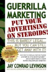 Guerrilla Marketing: Put Your Advertising on Steroids - Jay Conrad Levinson