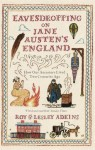 Eavesdropping on Jane Austen's England: How our ancestors lived two centuries ago - Roy Adkins