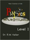 Real Science-4-Kids, Physics Level 1, Student Text - Rebecca W. Keller
