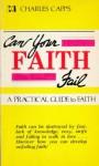 Can Your Faith Fail - Charles Capps