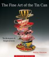 The Fine Art of the Tin Can: Techniques & Inspirations - Bobby Hansson