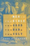 Men in the Bible: The Good, the Bad, and the Ugly - John F. O'Grady