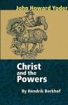 Christ and the Powers - Hendrikus Berkhof