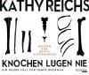 Knochen lügen nie - Kathy Reichs, Britta Steffenhagen, Klaus Berr