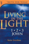 Living in the Light: 1, 2, 3 John - Sam Gordon