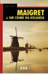 Maigret & Um Crime na Holanda - Georges Simenon